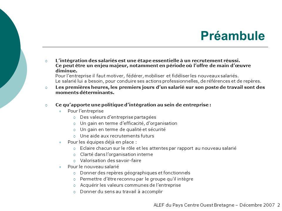 ALEF du Pays Centre Ouest Bretagne – Décembre 2007 2 Préambule Lintégration des salariés est une étape essentielle à un recrutement réussi.