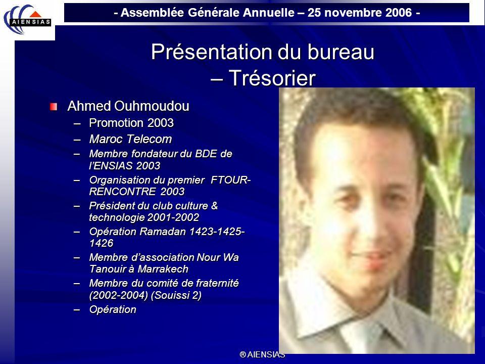- Assemblée Générale Annuelle – 25 novembre 2006 - ® AIENSIAS Présentation du bureau – Trésorier Ahmed Ouhmoudou –Promotion 2003 –Maroc Telecom –Membr