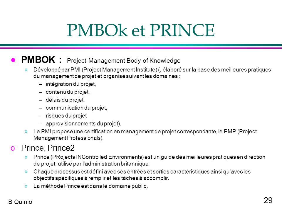 29 B Quinio PMBOk et PRINCE l PMBOK : Project Management Body of Knowledge »Développé par PMI (Project Management Institute) (, élaboré sur la base de