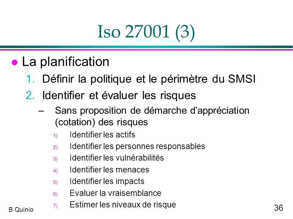 36 B Quinio Iso 27001 (3) l La planification 1.Définir la politique et le périmètre du SMSI 2.Identifier et évaluer les risques –Sans proposition de d