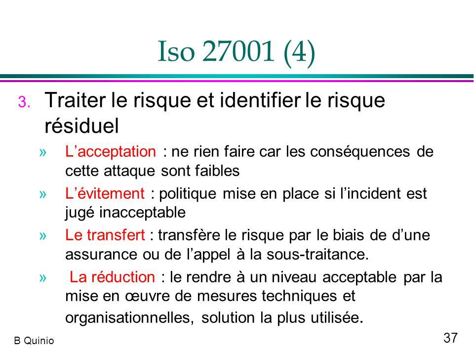 37 B Quinio Iso 27001 (4) 3. Traiter le risque et identifier le risque résiduel »Lacceptation : ne rien faire car les conséquences de cette attaque so