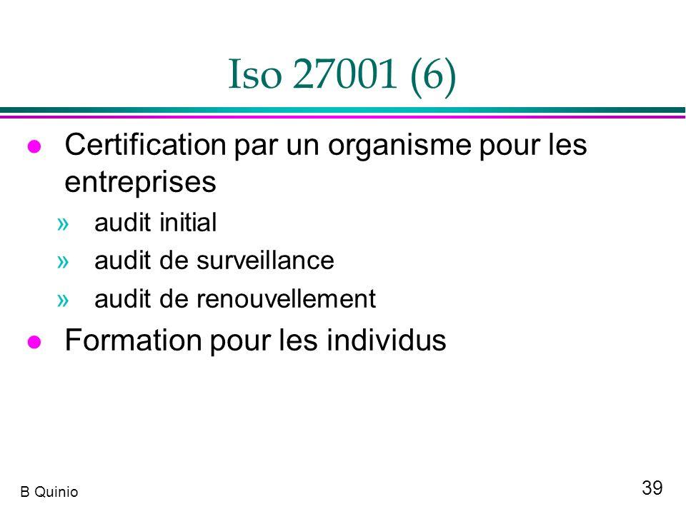 39 B Quinio Iso 27001 (6) l Certification par un organisme pour les entreprises »audit initial »audit de surveillance »audit de renouvellement l Forma