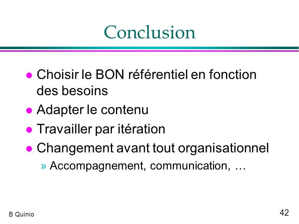 42 B Quinio Conclusion l Choisir le BON référentiel en fonction des besoins l Adapter le contenu l Travailler par itération l Changement avant tout or