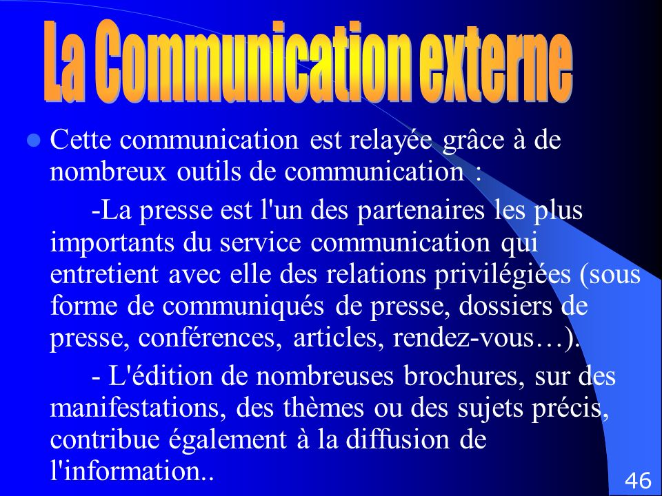 Cette communication est relayée grâce à de nombreux outils de communication : -La presse est l'un des partenaires les plus importants du service commu