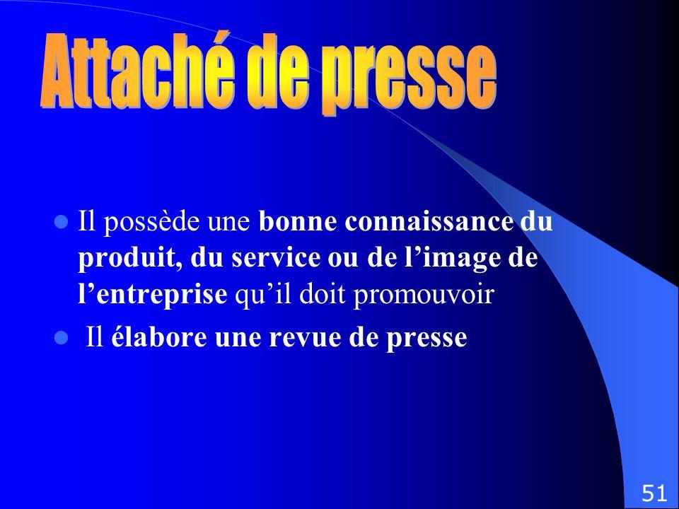 Il possède une bonne connaissance du produit, du service ou de limage de lentreprise quil doit promouvoir Il élabore une revue de presse 51