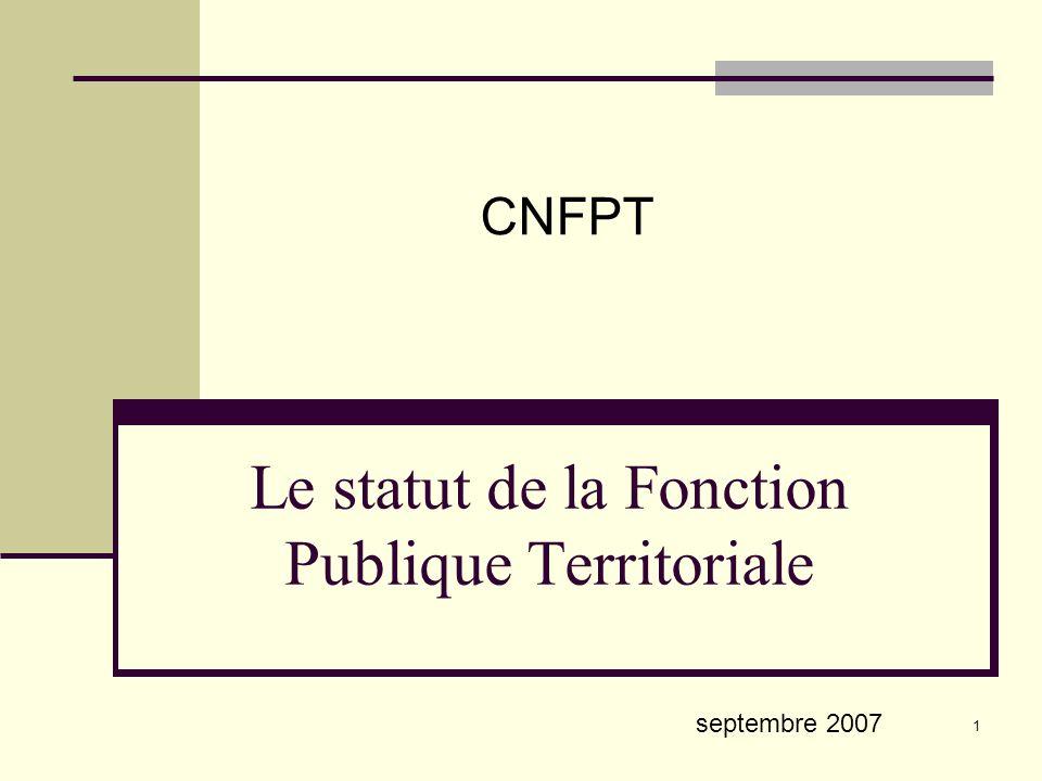 1 Le statut de la Fonction Publique Territoriale CNFPT septembre 2007