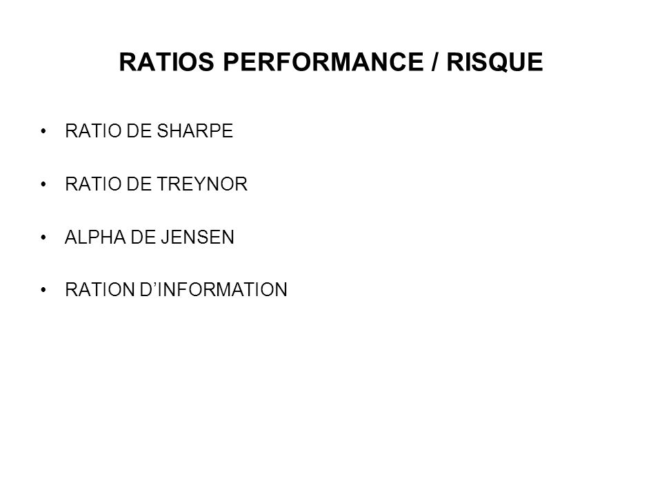 RATIOS PERFORMANCE / RISQUE RATIO DE SHARPE RATIO DE TREYNOR ALPHA DE JENSEN RATION DINFORMATION