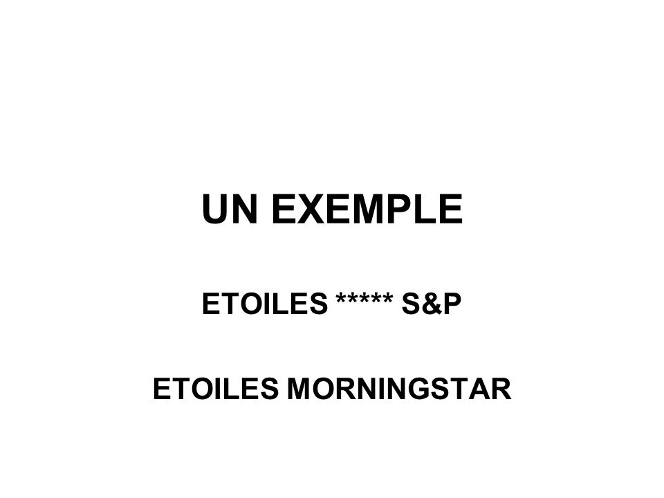 UN EXEMPLE ETOILES ***** S&P ETOILES MORNINGSTAR