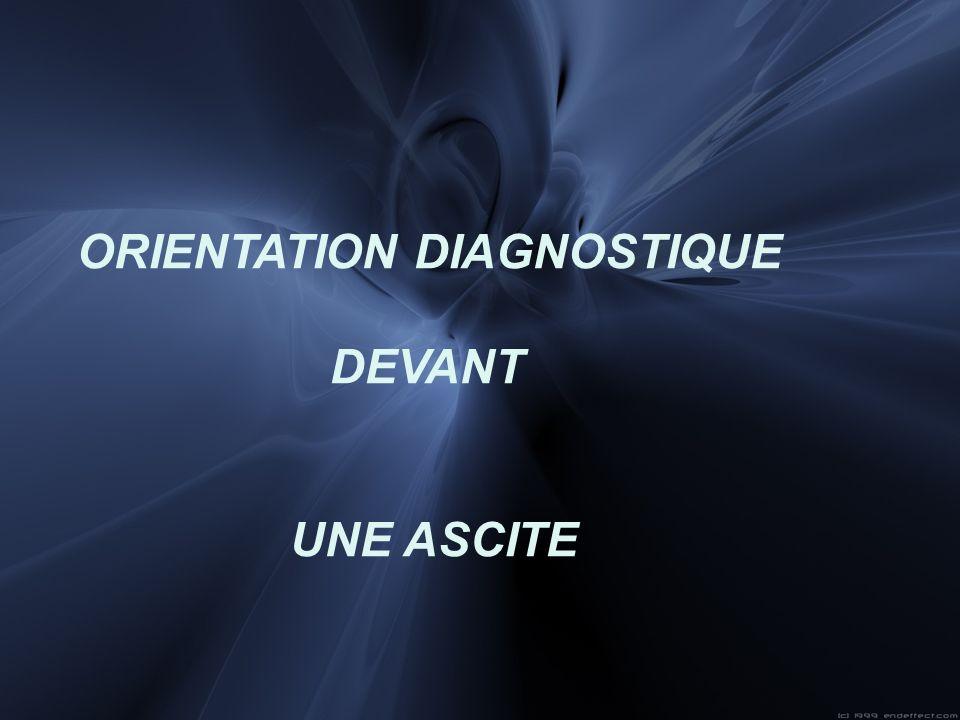 ORIENTATION DIAGNOSTIQUE DEVANT UNE ASCITE