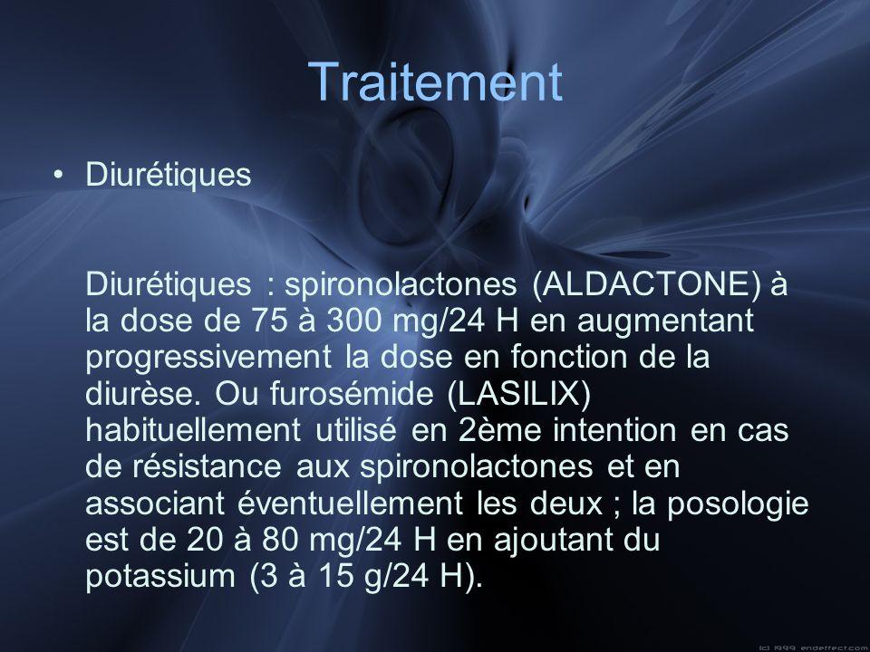 Traitement Diurétiques Diurétiques : spironolactones (ALDACTONE) à la dose de 75 à 300 mg/24 H en augmentant progressivement la dose en fonction de la