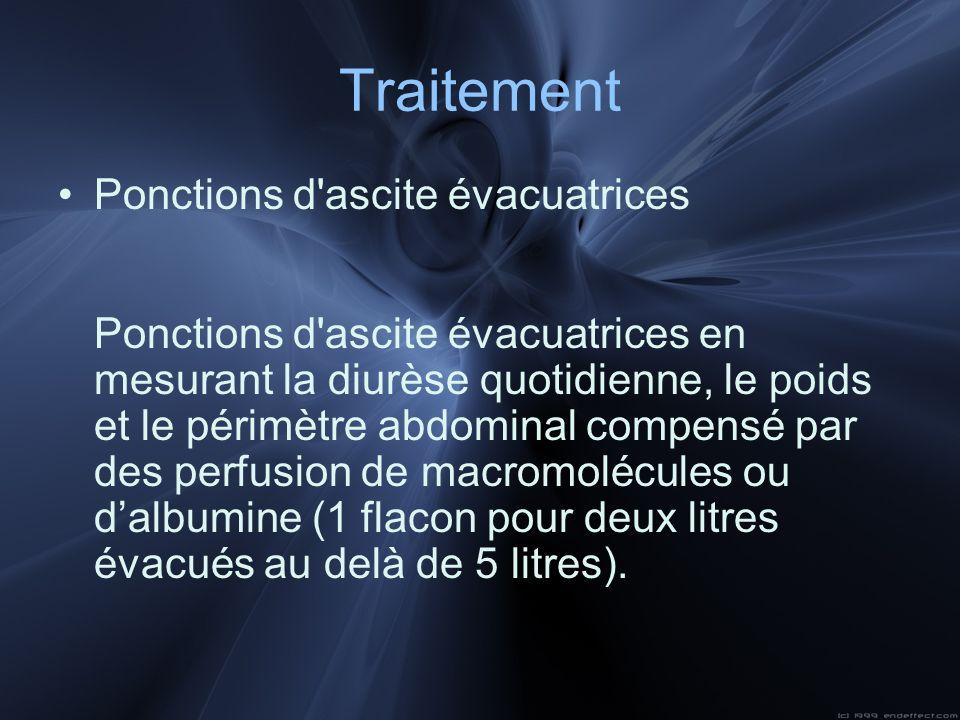 Traitement Ponctions d'ascite évacuatrices Ponctions d'ascite évacuatrices en mesurant la diurèse quotidienne, le poids et le périmètre abdominal comp