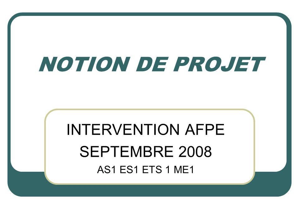 NOTION DE PROJET INTERVENTION AFPE SEPTEMBRE 2008 AS1 ES1 ETS 1 ME1
