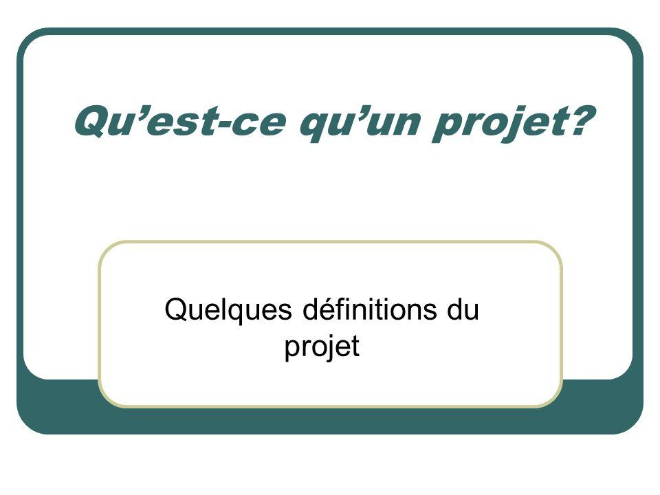 Quest-ce quun projet? Quelques définitions du projet