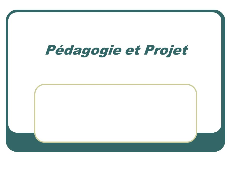 Pédagogie et Projet
