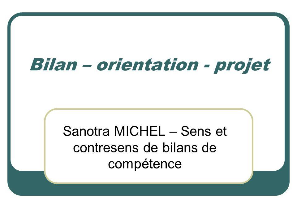 Bilan – orientation - projet Sanotra MICHEL – Sens et contresens de bilans de compétence