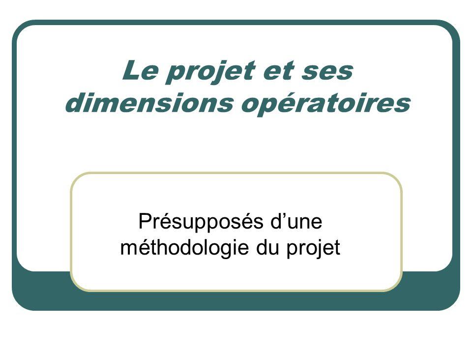 Le projet et ses dimensions opératoires Présupposés dune méthodologie du projet