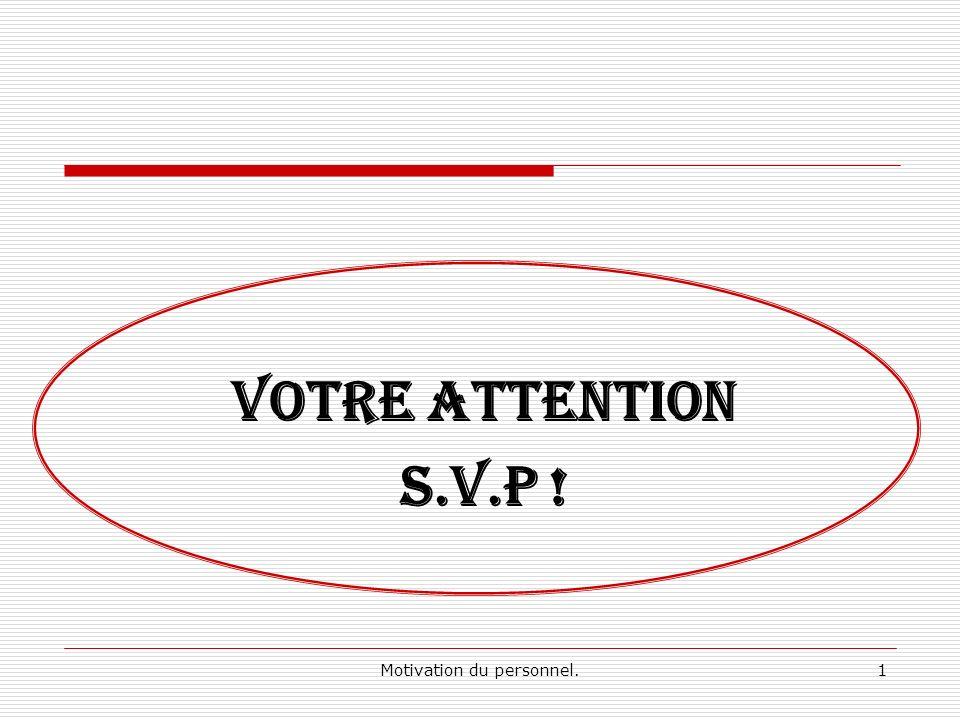Motivation du personnel.1 VOTRE ATTENTION S.V.P !
