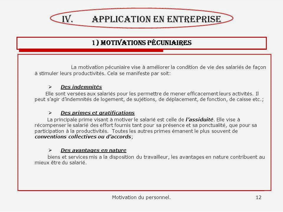 Motivation du personnel.12 1) MOTIVATIONS pécuniaires La motivation pécuniaire vise à améliorer la condition de vie des salariés de façon à stimuler l