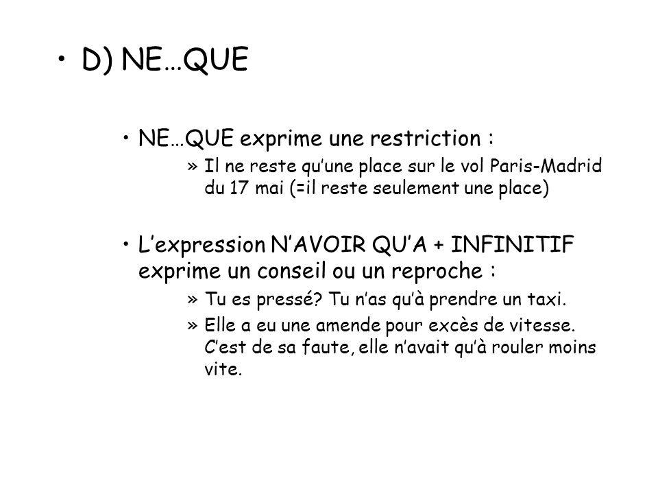 D) NE…QUE NE…QUE exprime une restriction : »Il ne reste quune place sur le vol Paris-Madrid du 17 mai (=il reste seulement une place) Lexpression NAVO