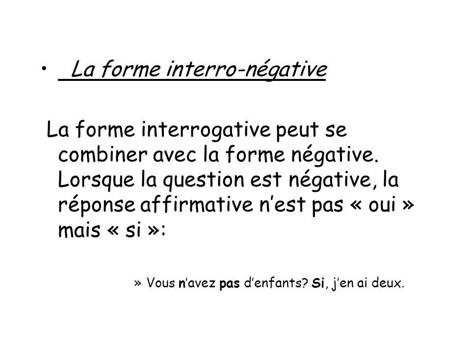 La forme interro-négative La forme interrogative peut se combiner avec la forme négative. Lorsque la question est négative, la réponse affirmative nes