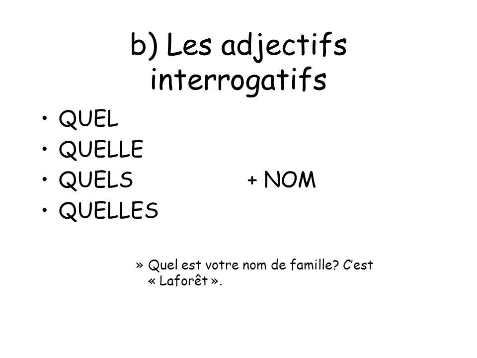b) Les adjectifs interrogatifs QUEL QUELLE QUELS + NOM QUELLES »Quel est votre nom de famille? Cest « Laforêt ».