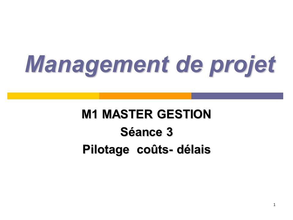 1 Management de projet M1 MASTER GESTION Séance 3 Pilotage coûts- délais