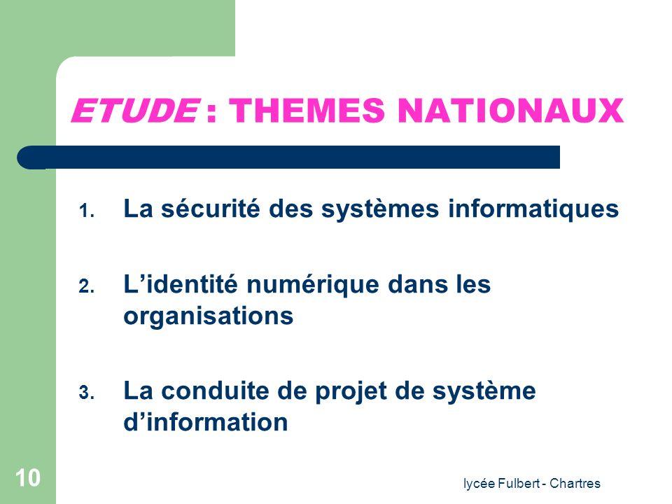 lycée Fulbert - Chartres 10 ETUDE : THEMES NATIONAUX 1. La sécurité des systèmes informatiques 2. Lidentité numérique dans les organisations 3. La con
