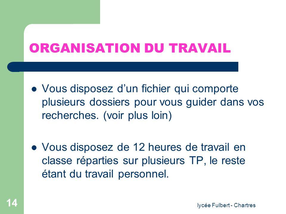 lycée Fulbert - Chartres 14 ORGANISATION DU TRAVAIL Vous disposez dun fichier qui comporte plusieurs dossiers pour vous guider dans vos recherches. (v