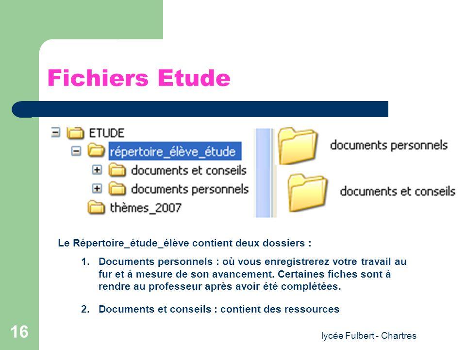 lycée Fulbert - Chartres 16 Fichiers Etude Le Répertoire_étude_élève contient deux dossiers : 1.Documents personnels : où vous enregistrerez votre tra