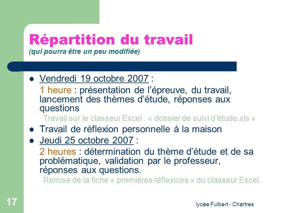 lycée Fulbert - Chartres 17 Répartition du travail (qui pourra être un peu modifiée) Vendredi 19 octobre 2007 : 1 heure : présentation de lépreuve, du