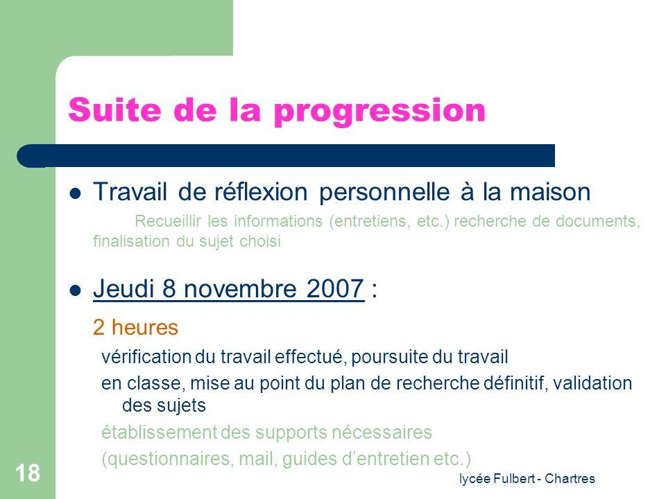 lycée Fulbert - Chartres 18 Suite de la progression Travail de réflexion personnelle à la maison Recueillir les informations (entretiens, etc.) recher