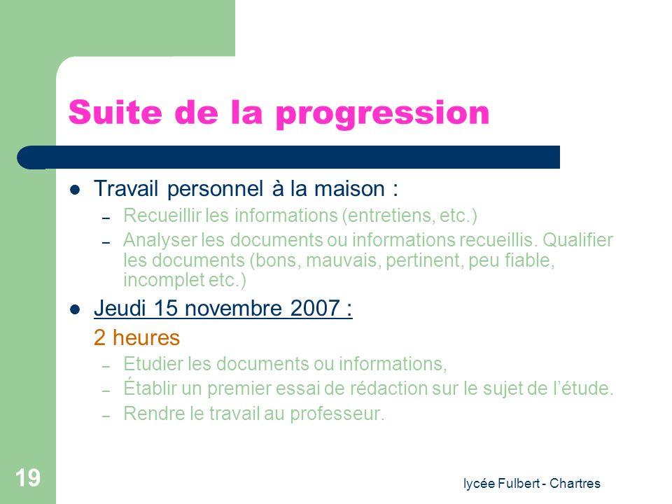 lycée Fulbert - Chartres 19 Suite de la progression Travail personnel à la maison : – Recueillir les informations (entretiens, etc.) – Analyser les do