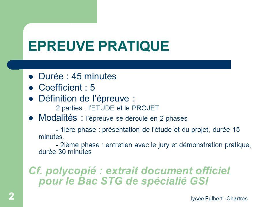 lycée Fulbert - Chartres 2 EPREUVE PRATIQUE Durée : 45 minutes Coefficient : 5 Définition de lépreuve : 2 parties : lETUDE et le PROJET Modalités : lé