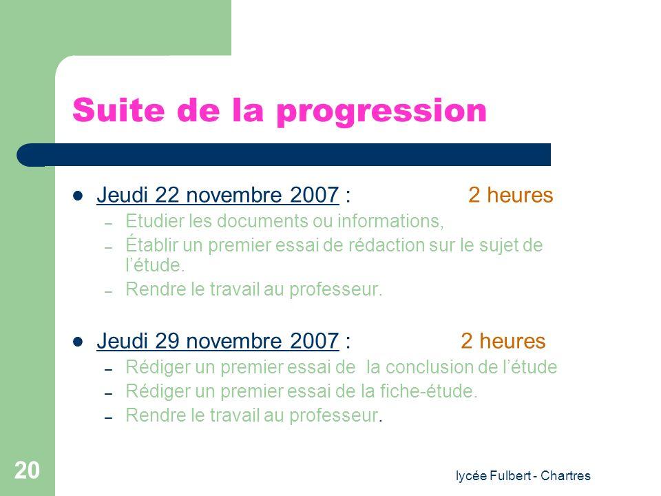 lycée Fulbert - Chartres 20 Suite de la progression Jeudi 22 novembre 2007 : 2 heures – Etudier les documents ou informations, – Établir un premier es