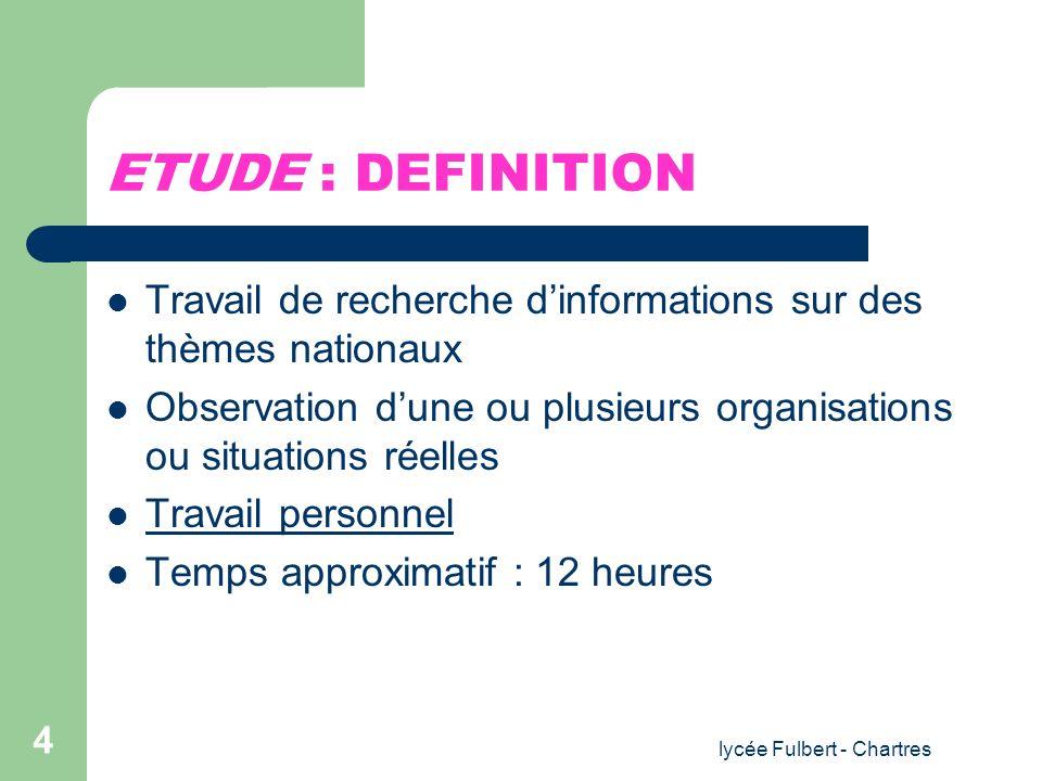 lycée Fulbert - Chartres 4 ETUDE : DEFINITION Travail de recherche dinformations sur des thèmes nationaux Observation dune ou plusieurs organisations