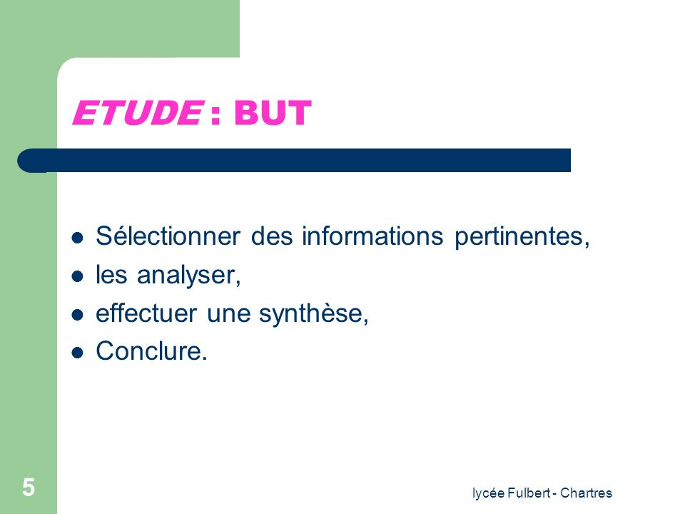 lycée Fulbert - Chartres 5 ETUDE : BUT Sélectionner des informations pertinentes, les analyser, effectuer une synthèse, Conclure.