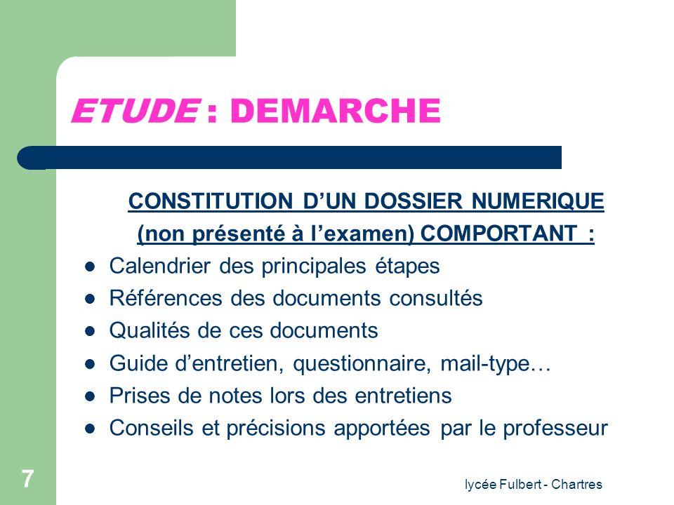 lycée Fulbert - Chartres 7 ETUDE : DEMARCHE CONSTITUTION DUN DOSSIER NUMERIQUE (non présenté à lexamen) COMPORTANT : Calendrier des principales étapes