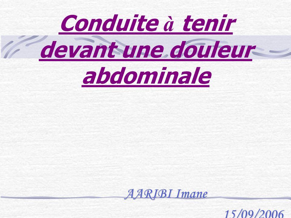 Conduite à tenir devant une douleur abdominale AARIBI Imane 15/09/2006