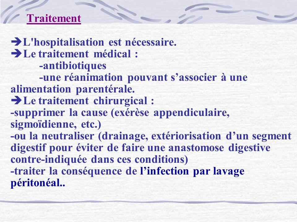Traitement L'hospitalisation est nécessaire. Le traitement médical : -antibiotiques -une réanimation pouvant sassocier à une alimentation parentérale.