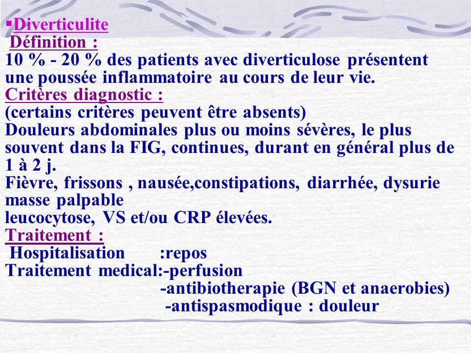 Diverticulite Définition : 10 % - 20 % des patients avec diverticulose présentent une poussée inflammatoire au cours de leur vie. Critères diagnostic