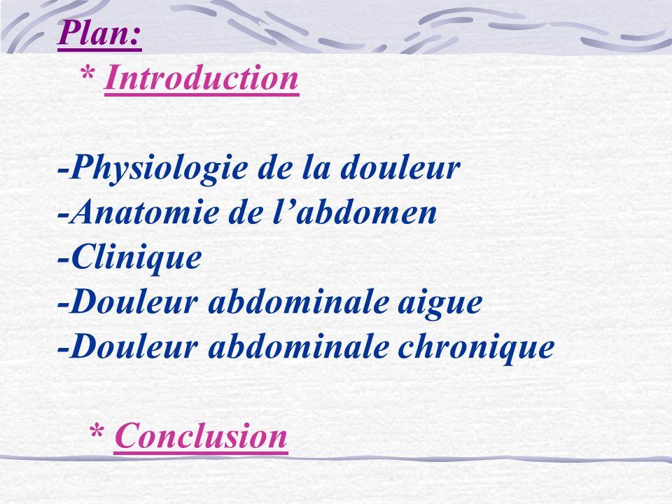 Introduction: les douleurs abdominales sont un motif de consultation fréquent.il sagit dune sensation de malaise,de détresse ou dagonie dans la région abdominale,généralement liées aux désordres, aux dommages de tissu (organique) ou des maladies fonctionnelles.