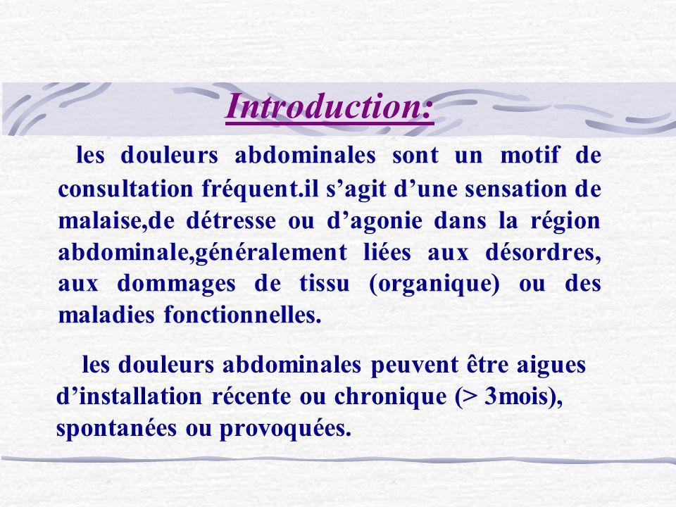 Introduction: les douleurs abdominales sont un motif de consultation fréquent.il sagit dune sensation de malaise,de détresse ou dagonie dans la région