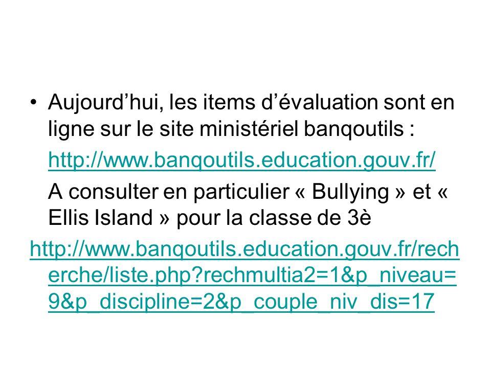 Aujourdhui, les items dévaluation sont en ligne sur le site ministériel banqoutils : http://www.banqoutils.education.gouv.fr/ A consulter en particuli