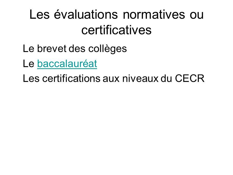 Les évaluations normatives ou certificatives Le brevet des collèges Le baccalauréatbaccalauréat Les certifications aux niveaux du CECR