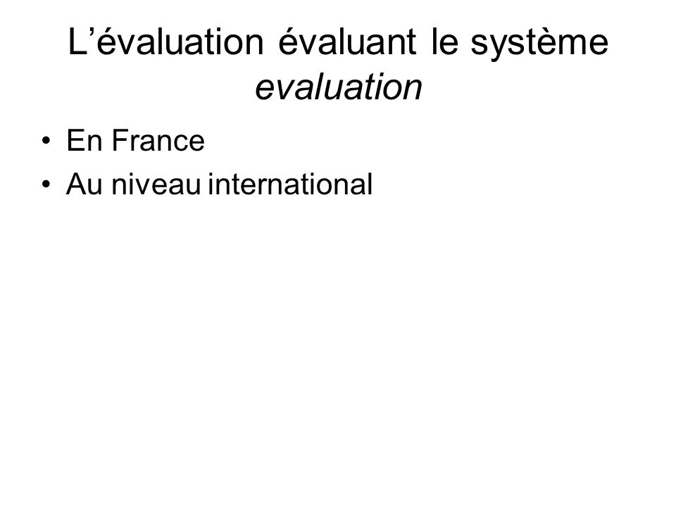 Lévaluation évaluant le système evaluation En France Au niveau international
