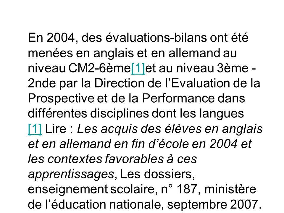 En 2004, des évaluations-bilans ont été menées en anglais et en allemand au niveau CM2-6ème[1]et au niveau 3ème - 2nde par la Direction de lEvaluation