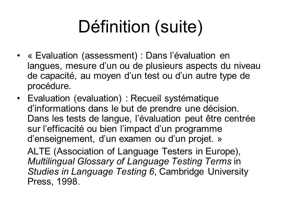 Définition (suite) « Evaluation (assessment) : Dans lévaluation en langues, mesure dun ou de plusieurs aspects du niveau de capacité, au moyen dun tes