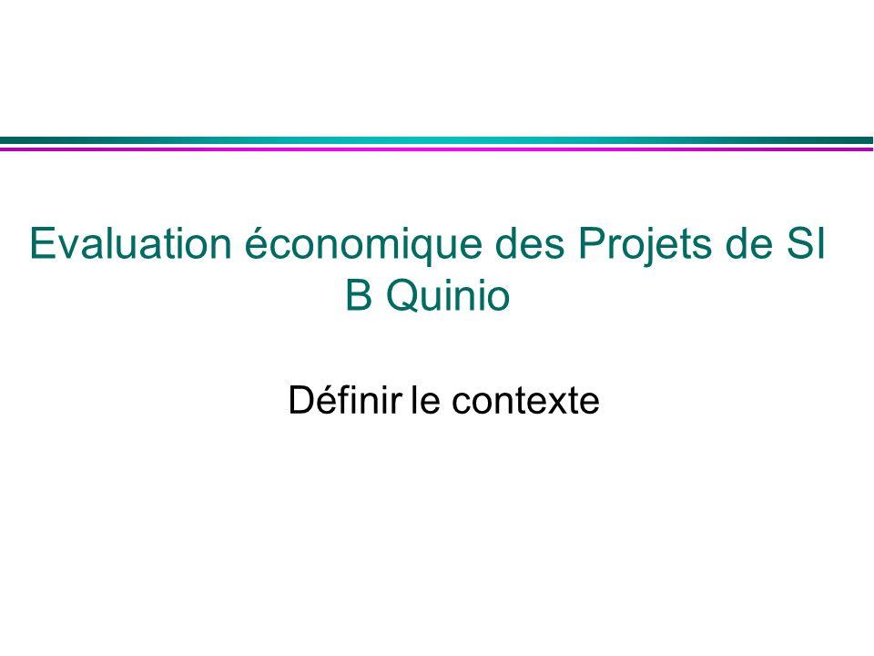 Définir le contexte Evaluation économique des Projets de SI B Quinio
