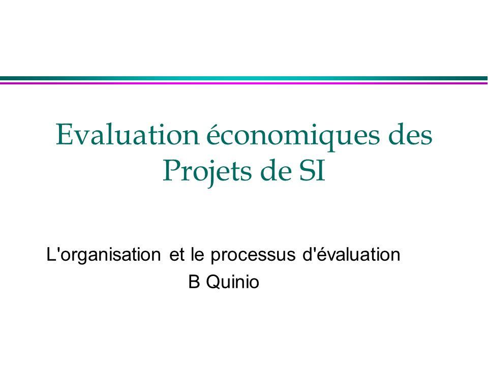 Evaluation économiques des Projets de SI L'organisation et le processus d'évaluation B Quinio