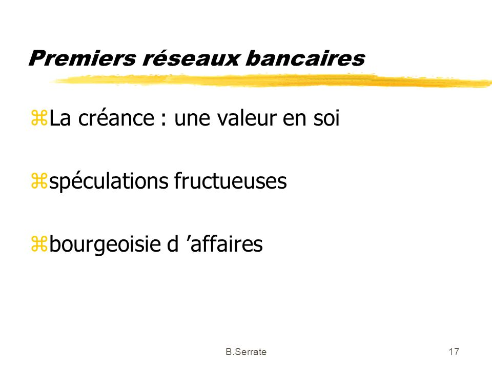 Premiers réseaux bancaires zLa créance : une valeur en soi zspéculations fructueuses zbourgeoisie d affaires 17B.Serrate